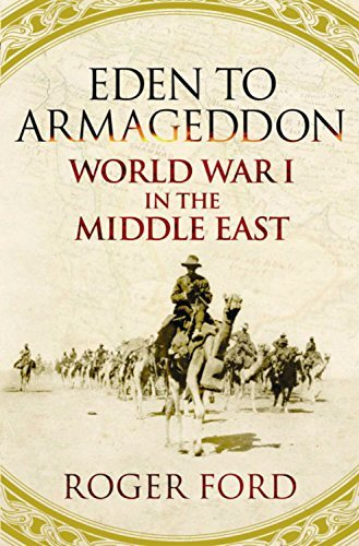 Eden To Armageddon: World War I In The Middle East by Roger Ford (2009-07-16)