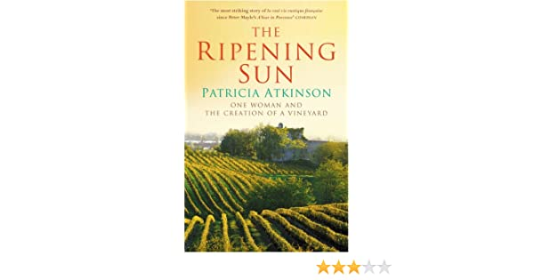 The Ripening Sun: One Woman and the Creation of a Vineyard: Amazon ...