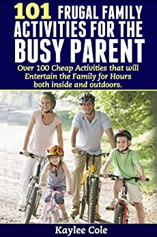 101 Frugal Family Activities for the Busy Parent (English Edition) par [Cole, Kaylee]