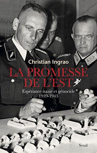 La promesse de l'Est. Espérance nazie et génocide (1939-1943): Espérance nazie et génocide (1939-1943)