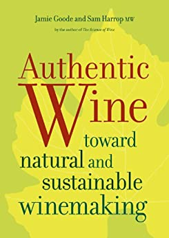 Authentic Wine: Toward Natural and Sustainable Winemaking par [Goode, Jamie, Harrop, Sam]