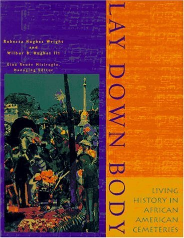 Lay Down Body: Living History in African American Cemeteries by R Roberta; Hughes Wilbur B. III;Wright (1995-11-05)