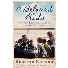 O Beloved Kids: Rudyard Kipling's Letters to His Children