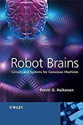 Robot Brains: Circuits and Systems for Conscious Machines by Pentti O. Haikonen (2007-10-29)