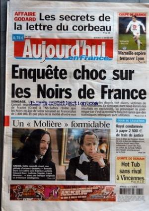 AUJOURD'HUI EN FRANCE [No 1884] du 31/01/2007 - AFFAIRE GOBARD - LES SECRETS DE LA LETTRE DU CORBEAU - COUPE DE FRANCE - MARSEILLE ESPERE TERRASSER LYON - ENQUETE CHOC SUR LES NOIRS DE FRANCE - SONDAGE - COUR DE CASSATION - ROYAL CONDAMNEE A PAYER 2 500 +ä DE FRAIS DE JUSTICE - QUINTE DE DEMAIN - HOT TUB SANS RIVAL A VINCENNES - UN MOLIERE FORMIDABLE - CINEMA