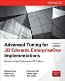 Advanced Tuning for JD Edwards EnterpriseOne Implementations (Oracle Press) 1st edition by Jacot, Michael, Jacot, Allen, Jordan, Frank, Bali, Gurbinder (2013) Paperback