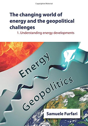 The Changing World of Energy and the Geopolitical Challenges: Understanding Energy Developments