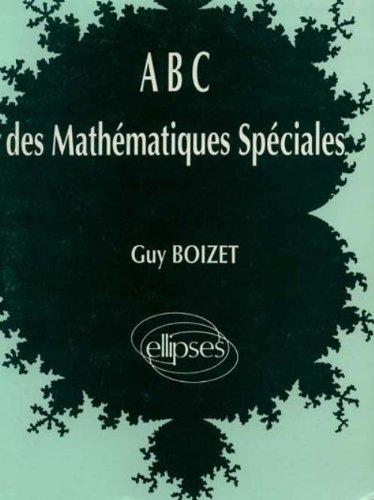 ABC des mathématiques spéciales par Guy Boizet