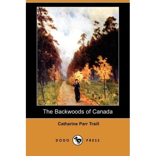 The Backwoods of Canada (Dodo Press) by Catharine Parr Traill (2009-03-13)