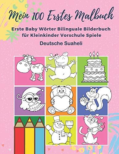Mein 100 Erstes Malbuch Erste Baby Wörter Bilinguale Bilderbuch für Kleinkinder Vorschule Spiele Deutsche Suaheli: Farben lernen aktivitäten karten ... monate 1,2,3,4,5 jahren jungen und mädchen.