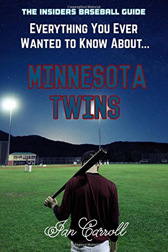 Everything You Ever Wanted to Know About Minnesota Twins por Mr Ian Carroll
