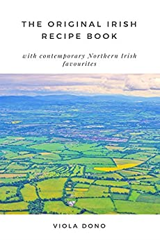 The Original Irish Recipe Book: With Contemporary Northern Irish Favourites by [Dono, Viola]