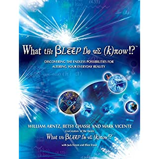 What the Bleep Do We Know!?TM: Discovering the Endless Possibilities for Altering Your Everyday Reality (English Edition)