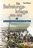 Die Befreiungskriege: 1813-1815 in Augenzeugenberichten (Augenzeugenbrichte) - Eckart Kleßmann