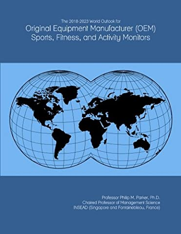 The 2018-2023 World Outlook for Original Equipment Manufacturer (OEM) Sports, Fitness, and Activity Monitors