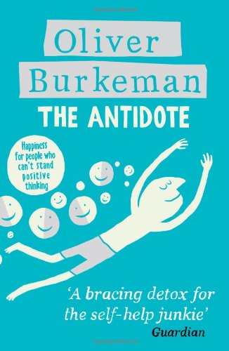 The Antidote - Happiness for People Who Can't Stand Positive Thinking