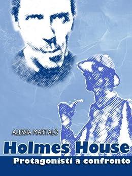 Holmes House: Protagonisti a confronto di [Martalò, Alessia]