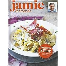 Italienische Küche - Für mediterranen Genuss! - jamie & friends