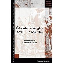 Education et religion XVIIIe-XXe siècles : Actes de la XIIIe Université d'été d'histoire religieuse, Paris, 10-13 juillet 2004
