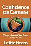 Confidence on Camera: 7 Steps to Present Your Power on any size screen (English Edition)