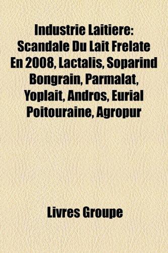 industrie-laitire-scandale-du-lait-frelat-en-2008-lactalis-soparind-bongrain-parmalat-yoplait-andros