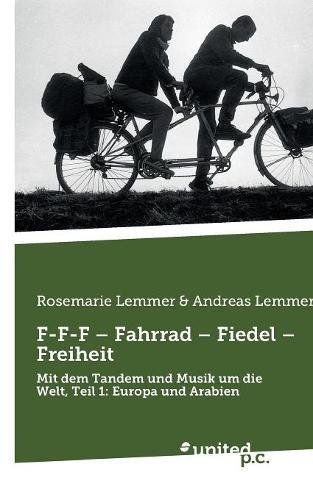 F-F-F – Fahrrad – Fiedel – Freiheit: Mit dem Tandem und Musik um die Welt, Teil 1: Europa und Arabien