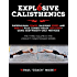 Explosive Calisthenics: Superhuman Power, Maximum Speed and Agility, Plus Combat-Ready Reflexes--Using Bodyweight-Only Methods (English Edition)