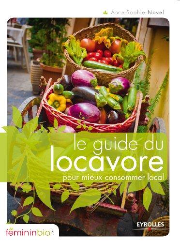 Le guide du locavore pour mieux consommer local: Amazon.fr: Anne-Sophie Novel: Livres