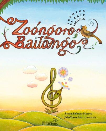 Zoongoro, bailongo: Cuento de raiz Jarocha/Jarocha's Root Tale por Zenen Zeferino