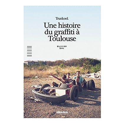 TRUSKOOL, une histoire du graffiti à Toulouse
