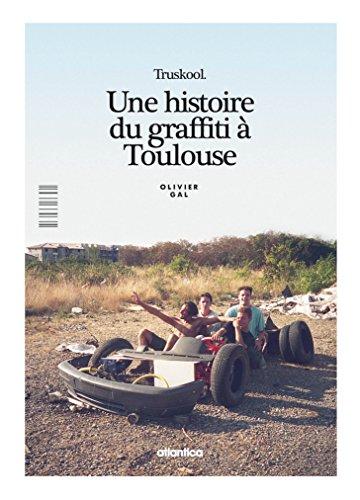 TRUSKOOL, une histoire du graffiti à Toulouse par Olivier Gal