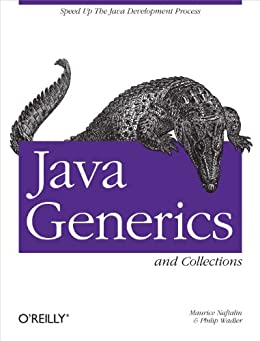 Java Generics and Collections: Speed Up the Java Development Process by [Naftalin, Maurice, Wadler, Philip]