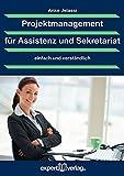 Projektmanagement für Assistenz und Sekretariat: einfach und verständlich (Praxiswissen Wirtschaft)