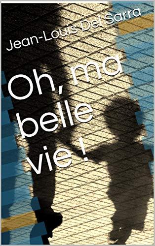 Couverture du livre Oh, ma belle vie !