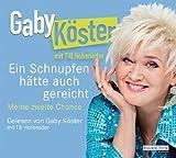 Ein Schnupfen hätte auch gereicht: Meine zweite Chance von Gaby Köster Ausgabe ungekürzte Lesung (2011) -