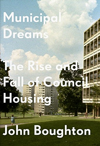 Municipal Dreams: The Rise and Fall of Council Housing por John Boughton