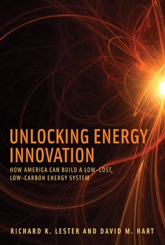 Unlocking Energy Innovation: How America Can Build a Low-Cost, Low-Carbon Energy System by Richard K. Lester (2013-10-01)