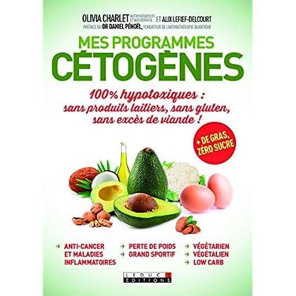 Mes programmes cétogènes: 100% hypotoxiques : sans produits laitiers, sans gluten, sans excès de viande ! + de gras, zéro sucre