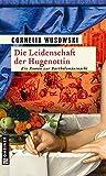Die Leidenschaft der Hugenottin (Historische Romane im GMEINER-Verlag)