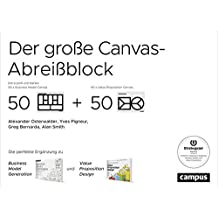 Der große Canvas-Abreißblock: Die perfekte Ergänzung zu Business Model Generation und Value Proposition Design Extra groß und blanko: 50 x Business Model Canvas und 50 x Value Proposition Canvas
