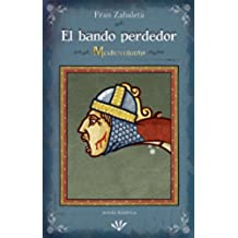 El bando perdedor: La historia del último caballero medieval. ¡En oferta mes indie octubre 2017! (Medievalario)