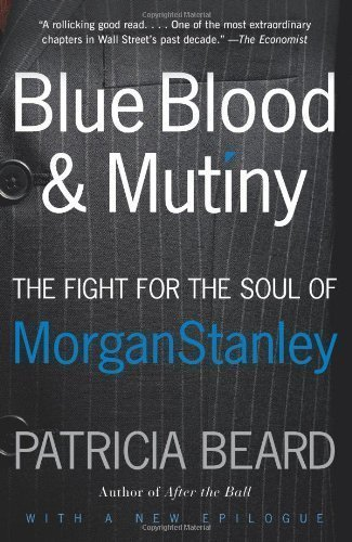 blue-blood-and-mutiny-the-fight-for-the-soul-of-morgan-stanley-by-beard-patricia-2009-