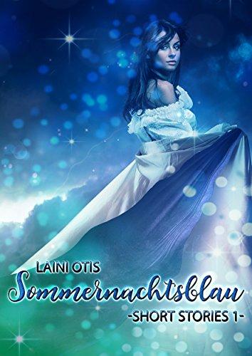 Sommernachtsblau: Short Stories 1 von [Otis, Laini, Dylan, Cat]