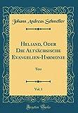 Heliand, Oder Die Altsächsische Evangelien-Harmonie, Vol. 1: Text (Classic Reprint)