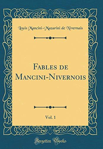 Fables de Mancini-Nivernois, Vol. 1 (Classic Reprint) par  Louis Mancini-Mazarini de Nivernais