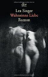 Wahnsinns Liebe: Roman