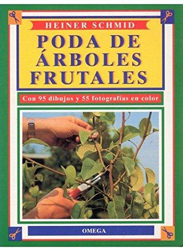 PODA DE ARBOLES FRUTALES (GUÍAS DEL NATURALISTA-HORTICULTURA) por HEINER SCHMID
