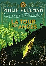 À la Croisée des Mondes, tome 2 : La Tour des Anges par Philip Pullman