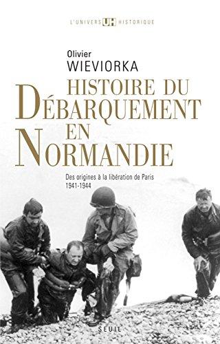 En ligne Histoire du débarquement en Normandie: Des origines à la libération de Paris (1941-1944) pdf, epub ebook