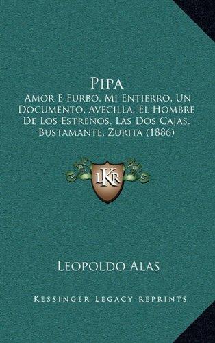 Pipa: Amor E Furbo, Mi Entierro, Un Documento, Avecilla, El Hombre de Los Estrenos, Las DOS Cajas, Bustamante, Zurita (1886)